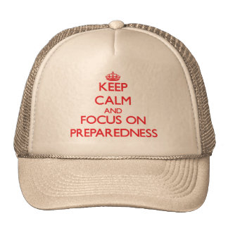 Keep Calm and focus on Preparedness Hats