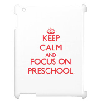 Keep Calm and focus on Preschool Cover For The iPad