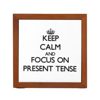 Keep Calm and focus on Present Tense Desk Organizers