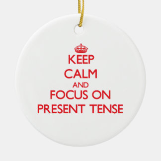Keep Calm and focus on Present Tense Double-Sided Ceramic Round Christmas Ornament
