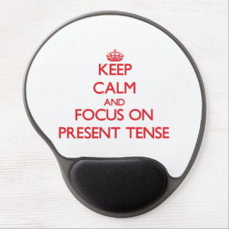 Keep Calm and focus on Present Tense Gel Mouse Pads