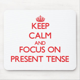 Keep Calm and focus on Present Tense Mousepads