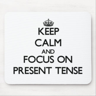 Keep Calm and focus on Present Tense Mousepad