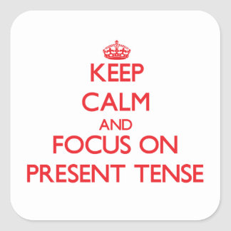 Keep Calm and focus on Present Tense Square Sticker