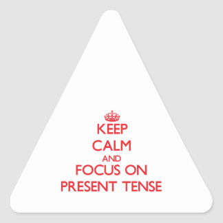 Keep Calm and focus on Present Tense Triangle Sticker