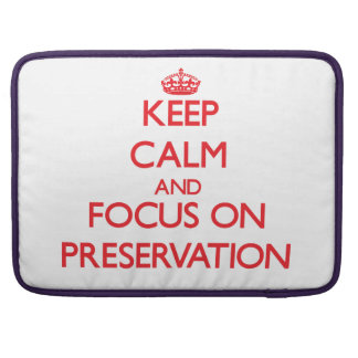 Keep Calm and focus on Preservation Sleeve For MacBook Pro
