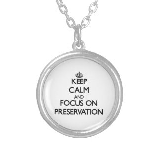 Keep Calm and focus on Preservation Necklace