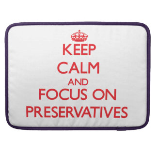 Keep Calm and focus on Preservatives MacBook Pro Sleeves