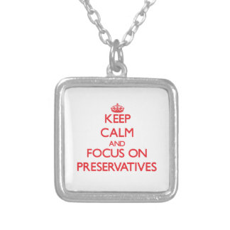 Keep Calm and focus on Preservatives Custom Necklace