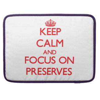 Keep Calm and focus on Preserves Sleeves For MacBooks