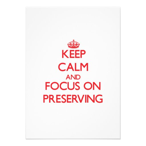 Keep Calm and focus on Preserving Invites