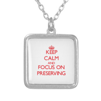 Keep Calm and focus on Preserving Pendants