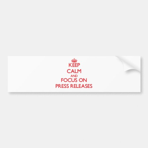 Keep Calm and focus on Press Releases Bumper Stickers