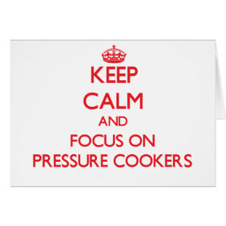 Keep Calm and focus on Pressure Cookers Greeting Card