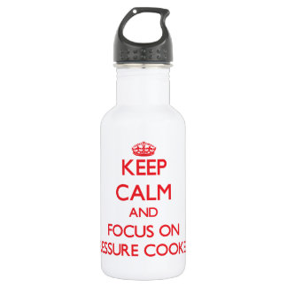 Keep Calm and focus on Pressure Cookers 18oz Water Bottle
