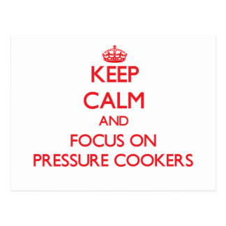 Keep Calm and focus on Pressure Cookers Postcard