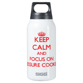 Keep Calm and focus on Pressure Cookers 10 Oz Insulated SIGG Thermos Water Bottle