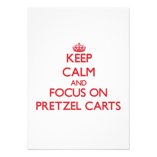 Keep Calm and focus on Pretzel Carts Announcements