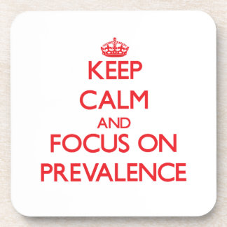 Keep Calm and focus on Prevalence Drink Coasters