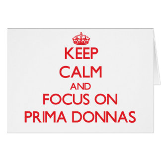 Keep Calm and focus on Prima Donnas Greeting Card