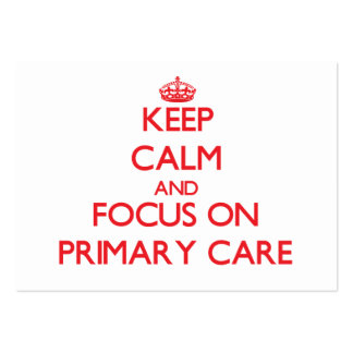 Keep Calm and focus on Primary Care Large Business Cards (Pack Of 100)
