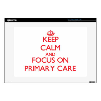 Keep Calm and focus on Primary Care Decals For Laptops