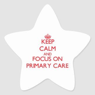 Keep Calm and focus on Primary Care Star Sticker