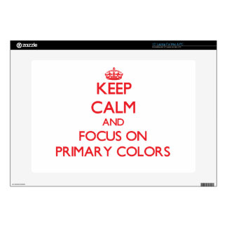 "Keep Calm and focus on Primary Colors 15"" Laptop Skins"