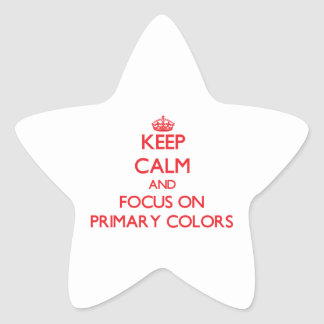 Keep Calm and focus on Primary Colors Star Stickers