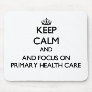 Keep calm and focus on Primary Health Care Mouse Pads