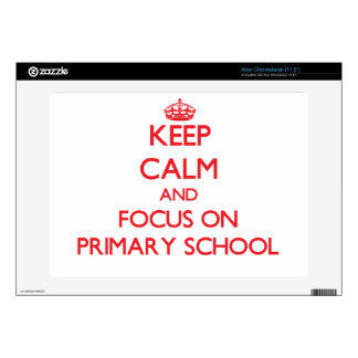 Keep Calm and focus on Primary School Acer Chromebook Skin