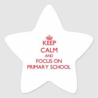 Keep Calm and focus on Primary School Star Stickers