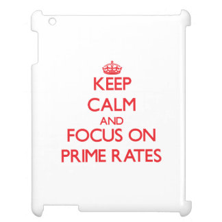 Keep Calm and focus on Prime Rates Case For The iPad