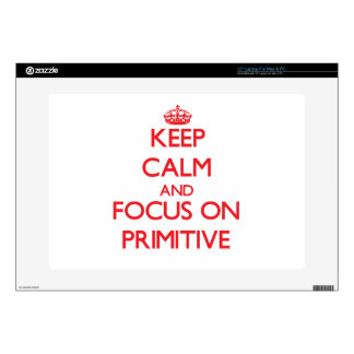 Keep Calm and focus on Primitive Skins For Laptops