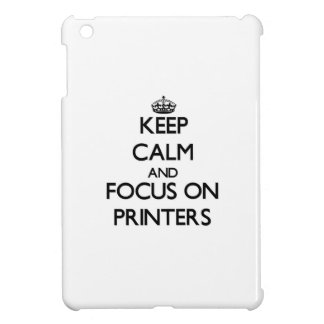 Keep Calm and focus on Printers Cover For The iPad Mini