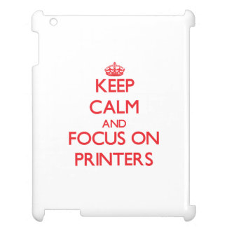 Keep Calm and focus on Printers Cover For The iPad
