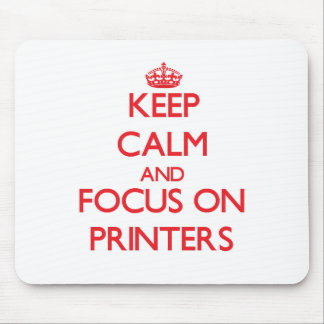 Keep Calm and focus on Printers Mouse Pad