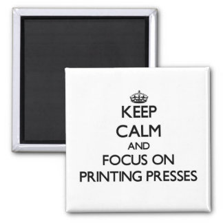Keep Calm and focus on Printing Presses Refrigerator Magnet