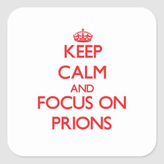 Keep Calm and focus on Prions Square Sticker