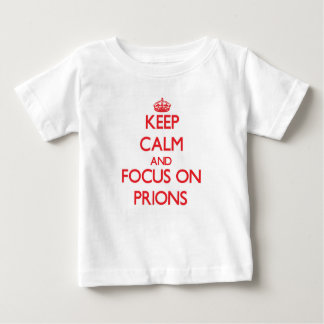 Keep Calm and focus on Prions Tshirts