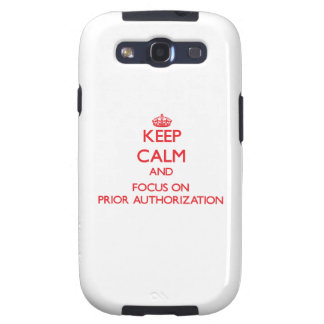 Keep Calm and focus on Prior Authorization Galaxy SIII Covers