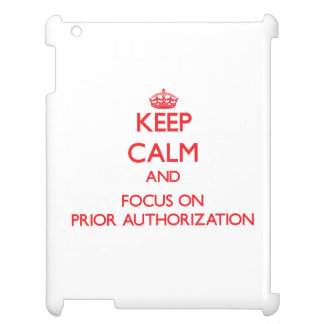 Keep Calm and focus on Prior Authorization Case For The iPad