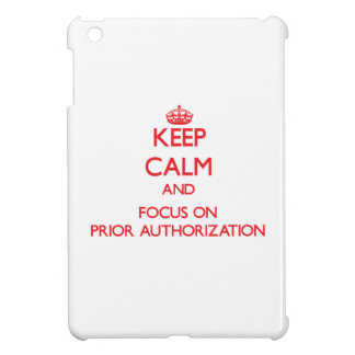 Keep Calm and focus on Prior Authorization Cover For The iPad Mini