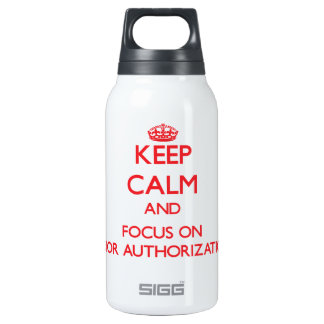 Keep Calm and focus on Prior Authorization 10 Oz Insulated SIGG Thermos Water Bottle