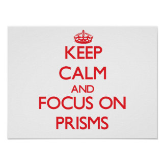 Keep Calm and focus on Prisms Poster