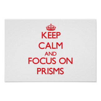 Keep Calm and focus on Prisms Posters