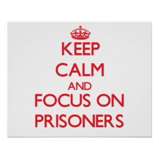 Keep Calm and focus on Prisoners Poster