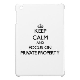 Keep Calm and focus on Private Property Case For The iPad Mini