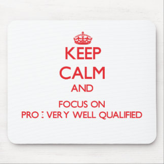 Keep Calm and focus on Pro - Very Well Qualified Mousepad