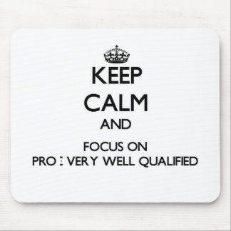 Keep Calm and focus on Pro - Very Well Qualified Mousepads